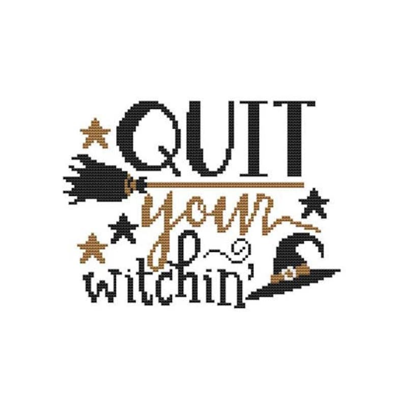 Quit Your Witchin Counted Cross Stitch PDF Pattern image 0