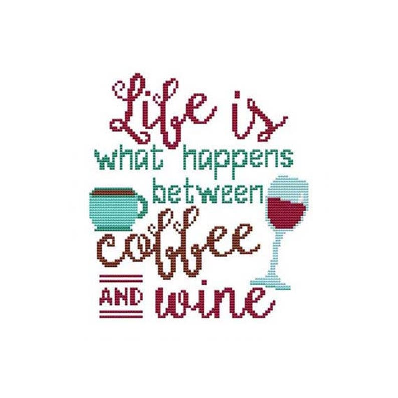 Life Is What Happens Between Coffee and Wine Counted Cross image 0