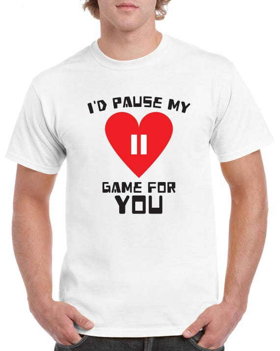 I/'d Pause My Game For You Funny Gamer T-Shirt Mens//Womens Top PS4 Xbox