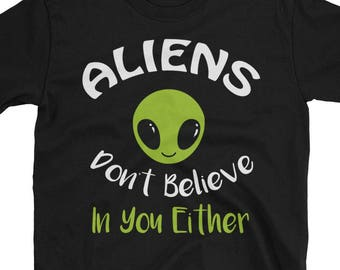Aliens Don't Believe in You Either Alien T-Shirt
