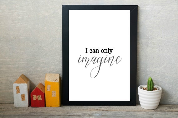 I Can Only Imagine / Mercy Me / Christian Song Lyrics / Printable Wall Art  / Jesus Songs / Song Quotes / Gift for Her / Digital Print