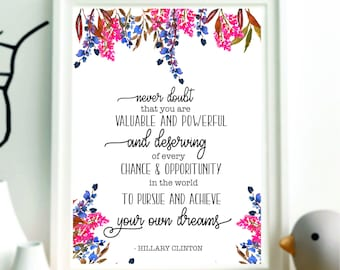 Hillary Clinton Quote Never doubt that you are valuable and powerful Hillary Quote art Printable Hillary quote Typography artprint Inspiring