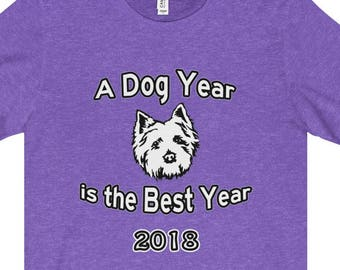 West Highland Terrier Year Of The Dog  T Shirt  A Dog Year Is The Best Year Starring A Westie