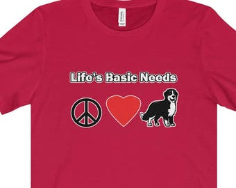 Bernese Mountain Dog T Shirt  Life's Basic Needs  Peace Love And Bernese Dogs
