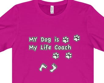 Dog  T Shirt  My Dog Is My Life Coach; gift for dog mom, gift for dog dad; dog lover t shirt; must love dogs