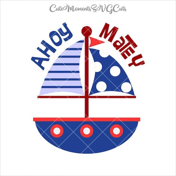 Nautical Sailboat Ahoy Matey Cut File Svg Cutting File Etsy