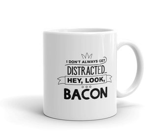 I love Bacon Coffee Mug, I Don't Always Get Distracted Hey Look Bacon