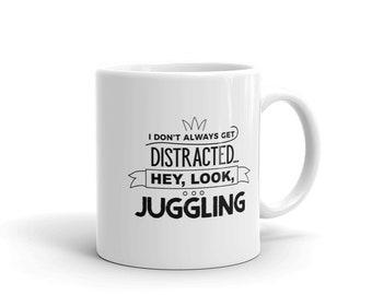 Funny Juggler Coffee Mug, I Don't Always Get Distracted Hey Look Juggling