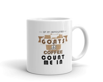 Coffee And Goat Lover Coffee Mug, If It Involves Goats And Coffee Count Me In