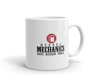 Diesel Mechanic Coffee Mug, Diesel Mechanics Have Bigger Tools