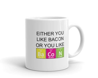 Funny Bacon Lover Coffee Mug, Either You Like Bacon Or You Like Bacon