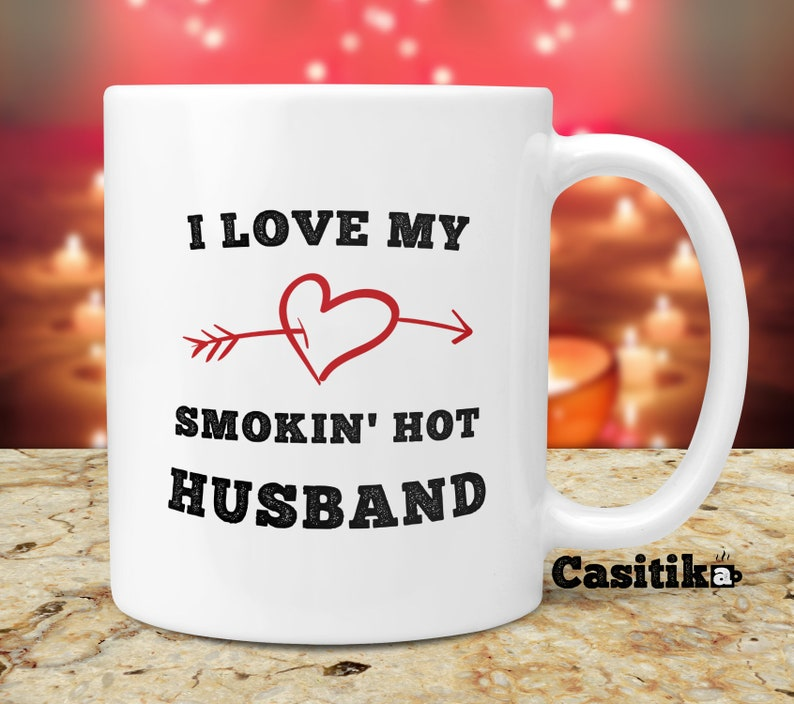 Sexy Gift For Hubby On Birthday Or Valentines Day I Love My Smokin Hot Husband 11 Oz Romantic Marriage Coffee Mug Funny Idea From Wife