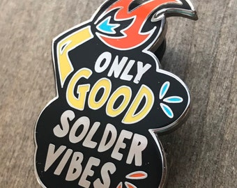 """Black ~ """"Only good solder vibes"""" (smithy series enamel pin 1)"""