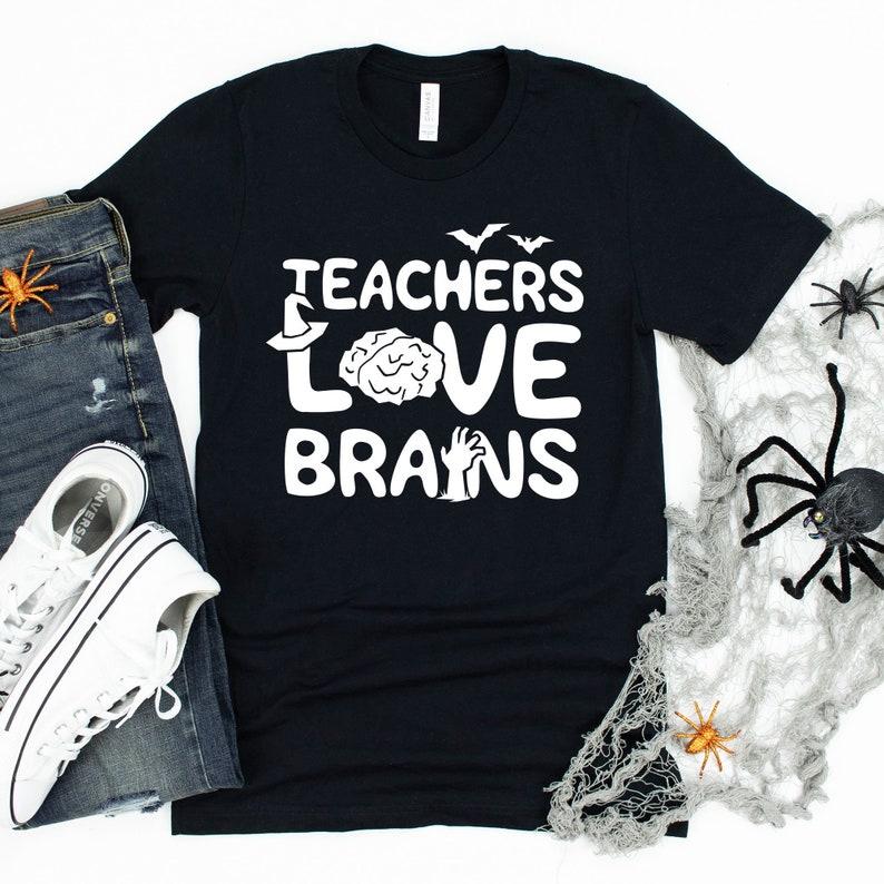 Teachers Love Brains / T-Shirt / Tank Top / Hoodie / Teacher image 0
