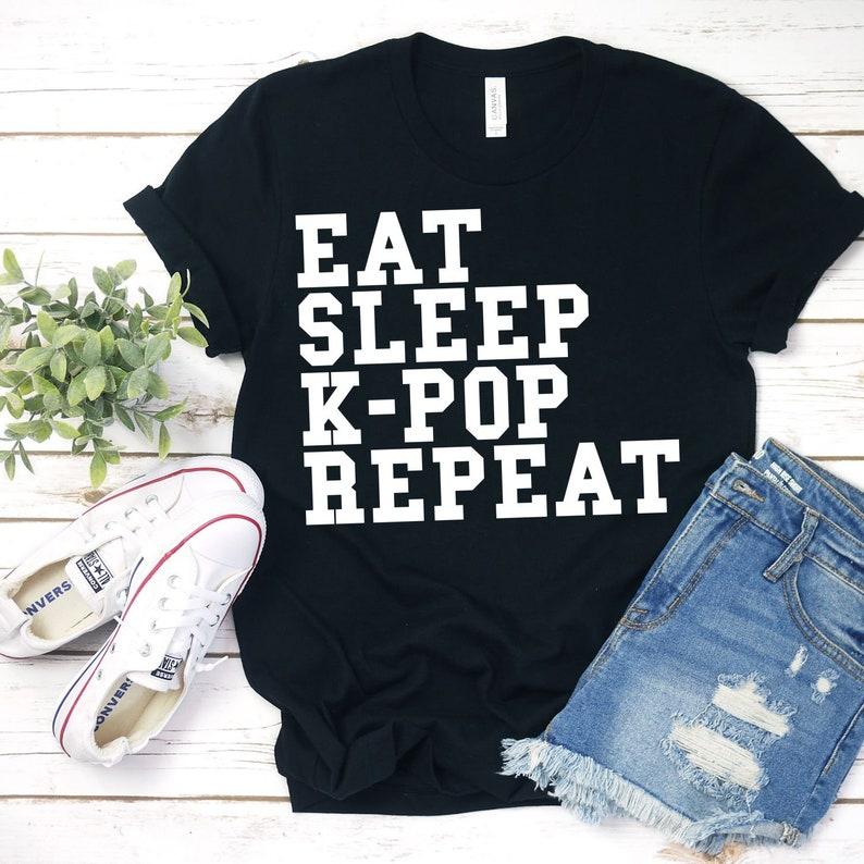 Eat Sleep K-Pop Repeat Shirt Korean Gift Korean Shirt K-Pop KPop Shirts K  Pop Shirt KPop Merchandise KPop BTS South Korea KPop Shirt South