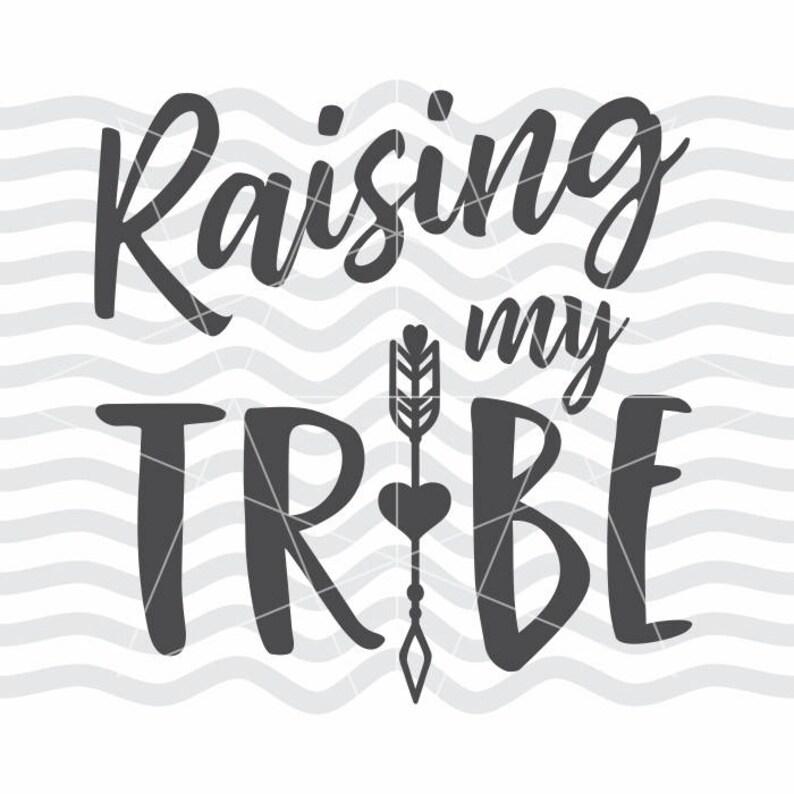 Raising My Tribe Svg Raising My Tribe Dxf Raising My Tribe Etsy