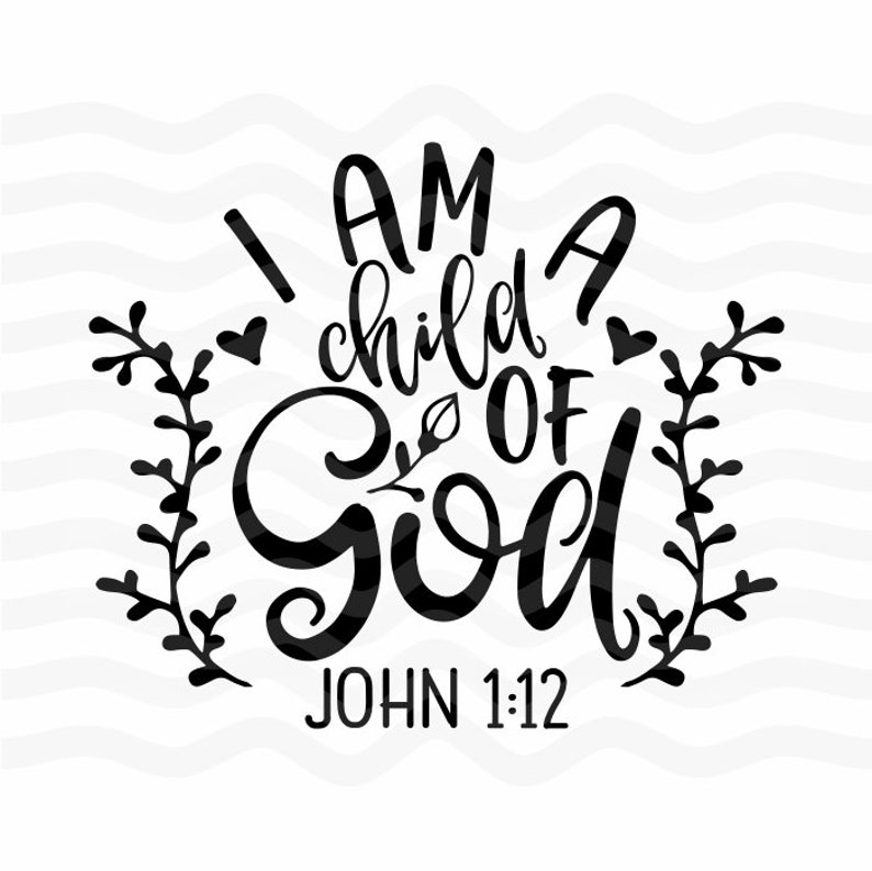 I Am A Child Of God I Am A Child Child Of God Child Of God Etsy