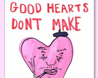 Good Hearts Dont Make Good Arts. poster.