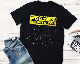 Funny 40Th Birthday Gift Shirt May The Forties Be With You Bday Tee TShirt For Dad Turning 40 40th Anniversary Star Wars