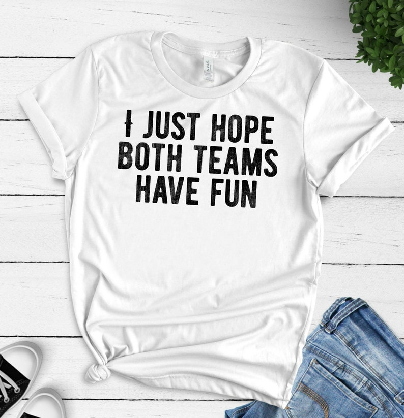 I Just Hope Both Teams Have Fun / Funny Football Wife Tshirt / Funny Sports  Shirt / Funny Sayings Unisex Heavy Cotton Tee Active