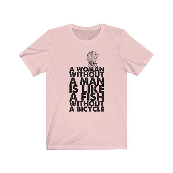 A Without Woman Without A A Man Fish Woman Feminist Shirt / Female Empowerment / Empowering Women / Feminism Quote T-shirt / Women's Rights LGBT Shirt 76922f