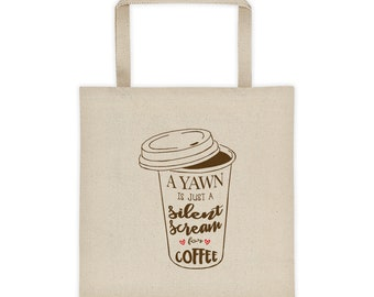 A Yawn Is Just A Silent Scream For Coffee Tote Bag - Coffee Lover - Coffee Lover Tote Bag