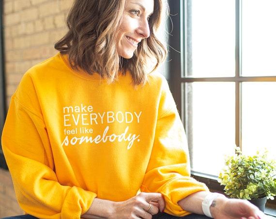 """SALE Crewneck Sweatshirt Unisex """"Make Everybody Feel Like Somebody"""""""