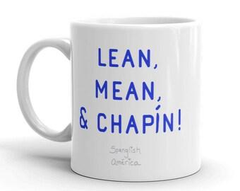 Chapin Mug, Guatemala Mug, Lean Mean and Chapín, Guatemalan Mug, Guatemala Gift, Guatemalteco, Spanglish Mug, Latino Mug, Hispanic Mug