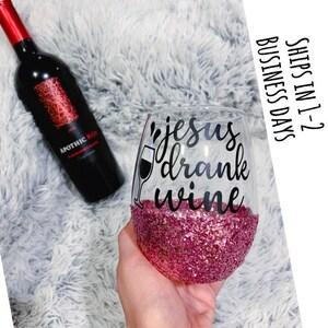 Gifts for Mom Jesus Drank Wine Birthday Gift Glitter Wine Glass Jesus Wine Glass Sparkle Wine Glass Mom Wine Glass Christmas Gift