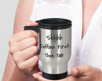 Travel Mug - Shhh Coffee First Then Talk
