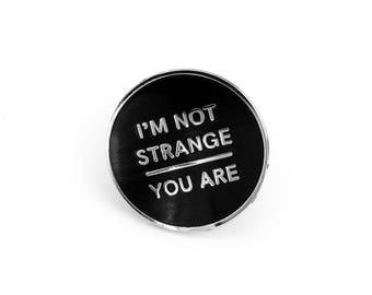 I'm Not Strange Enamel Pin