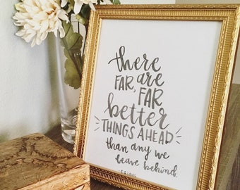 Framed Print - C.S. Lewis Quote - There Are Far, Far Better Things Ahead - Handmade - 8x10