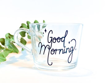 Good Morning Mug - Cute Glass Good Morning Mug with Hand Lettered Phrase in Black, White or Holographic