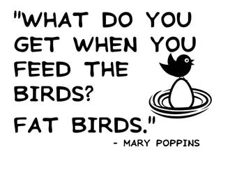 What do you get when you feed the birds decal