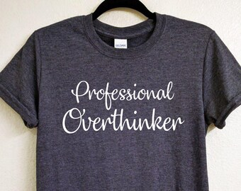 fb2f8ff1 Professional Overthinker T-shirt, Unisex T-shirt, Funny T-shirt, introvert  gift, gift for her, gift for him, funny shirt