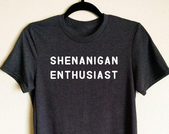 1858e969 Shenanigan Enthusiast T-shirt, Funny T-shirt, gift for her, gift for him,  best friend gift, party shirt, gift for mom, gift for dad