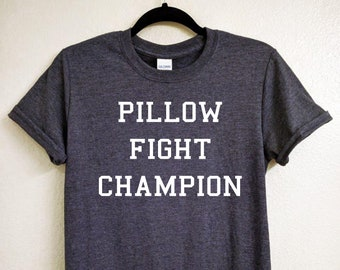 7294f67c Pillow Fight Champion T-shirt, Funny Shirt, gift for her, gift for him,  sarcastic shirt, funny shirt for women, workout t shirt
