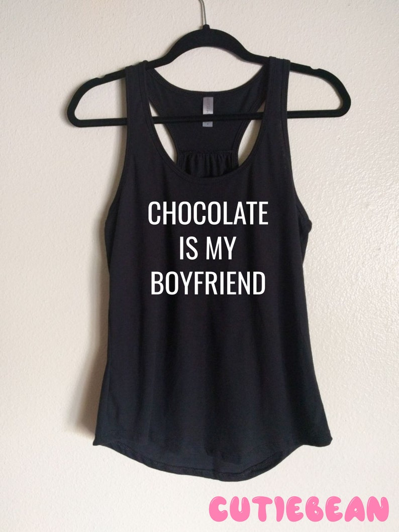 c875631ffb3230 Chocolate Is My Boyfriend tank top funny tank top gift for