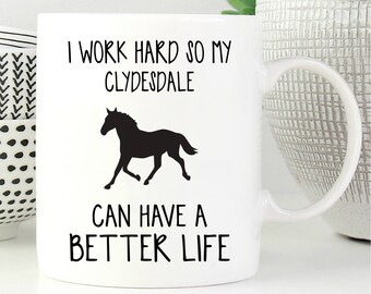 Horse Mug, Clydesdale Gift, Clydesdale Coffee Mug, Clydesdale Gifts, Coffee Mug, Clydesdale Lover Gift, Gift For Clydesdale Lover