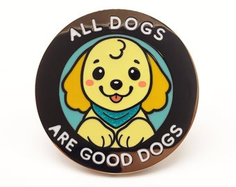 All Dogs Are Good Dogs Enamel Pin