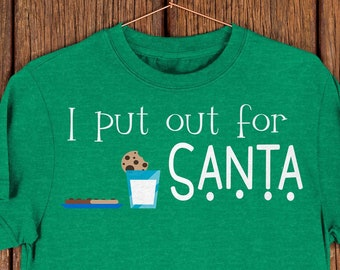 c76dea174a I Put Out For Santa, Funny Adult Christmas Shirt, Dirty Joke, Womens Holiday  Tee, Ugly Sweater Party, Naughty Bad Girl, Inappropriate Humor