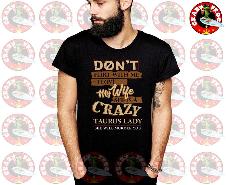 c1d2b755 Don't Flirt With Me I Love My Wife She Is A Crazy Taurus | Etsy
