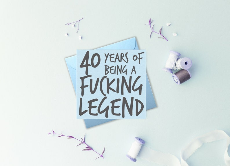 Funny 40th Birthday Card 40 Years Of Being A Fucking Legend