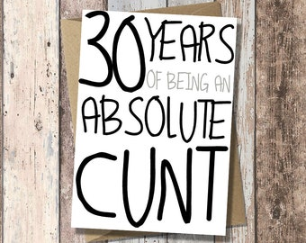 Funny Adult 30th Birthday Card - 30 Years of being an absolute cunt""
