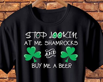 026a85a6a St Patrick's Day Shirt. Stop Lookin At Me Shamrocks And Buy Me A Beer. St  Patrick's Day Shirt Women. St Patty Shirt, Irish, Shamrock, Beer