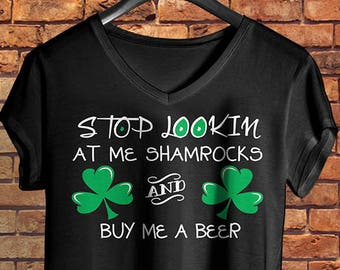 16d481c90 St Patrick's Day Shirt. Stop Lookin At Me Shamrocks And Buy Me A Beer. St  Patrick's Day Unisex V-Neck. St Patty Shirt, Irish, Shamrock, Beer