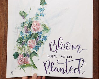 Bloom | Bloom Where You Are Planted | Acrylic Painting | Original Artwork | Hand Lettering