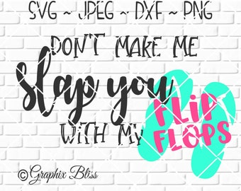 8c09b8c08cfcf Don t Make Me Slap You With My Flip Flops Beach Summer Vacation Cutting File  Digital Download svg dxf jpeg png Not A Physical Product