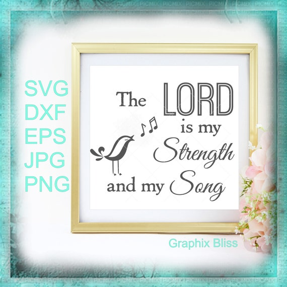 The Lord Is My Strength And My Song Bible Verse Cutting File Etsy