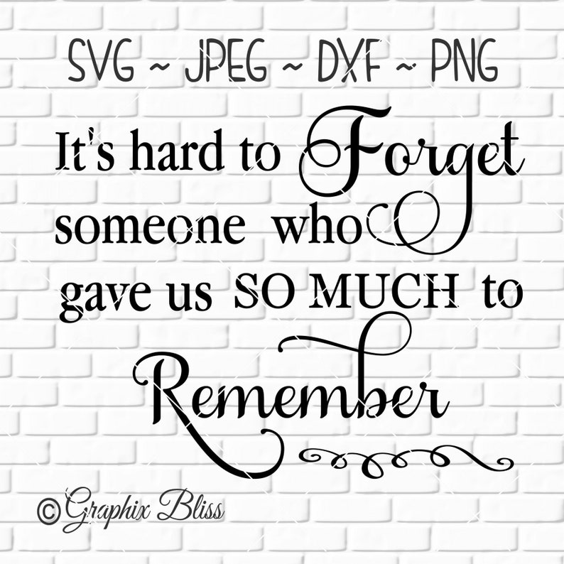 It's Hard To Forget Someone Who Gave Us So Much To Remember Memorial In  Memory Of Cutting File Digital Download svg dxf jpeg png